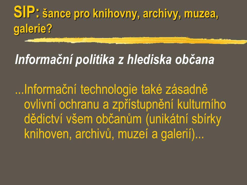 SIP: šance pro knihovny, archivy, muzea, galerie? Informační politika z hlediska občana...Informační technologie také zásadně ovlivní ochranu a zpříst