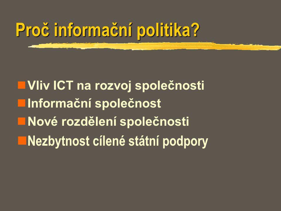 Proč informační politika? Vliv ICT na rozvoj společnosti Informační společnost Nové rozdělení společnosti Nezbytnost cílené státní podpory