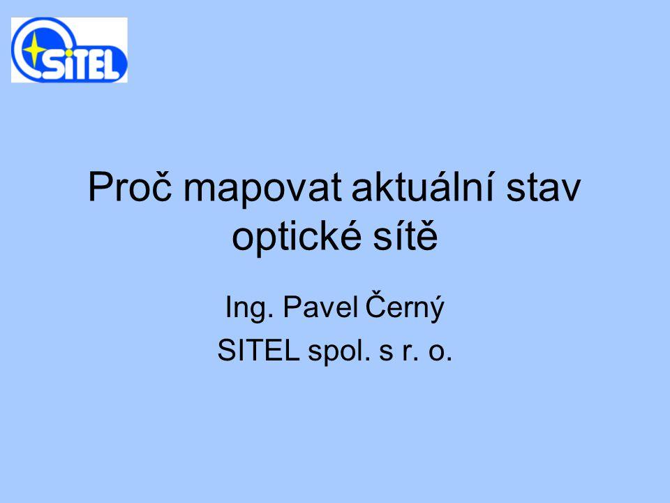 Proč mapovat aktuální stav optické sítě Ing. Pavel Černý SITEL spol. s r. o.