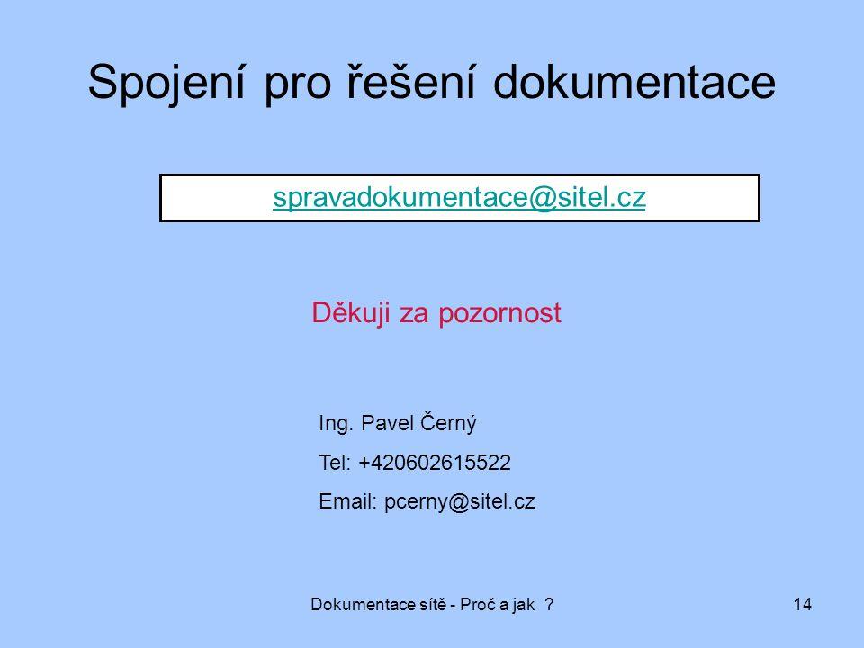 Dokumentace sítě - Proč a jak ?14 Spojení pro řešení dokumentace spravadokumentace@sitel.cz Ing. Pavel Černý Tel: +420602615522 Email: pcerny@sitel.cz