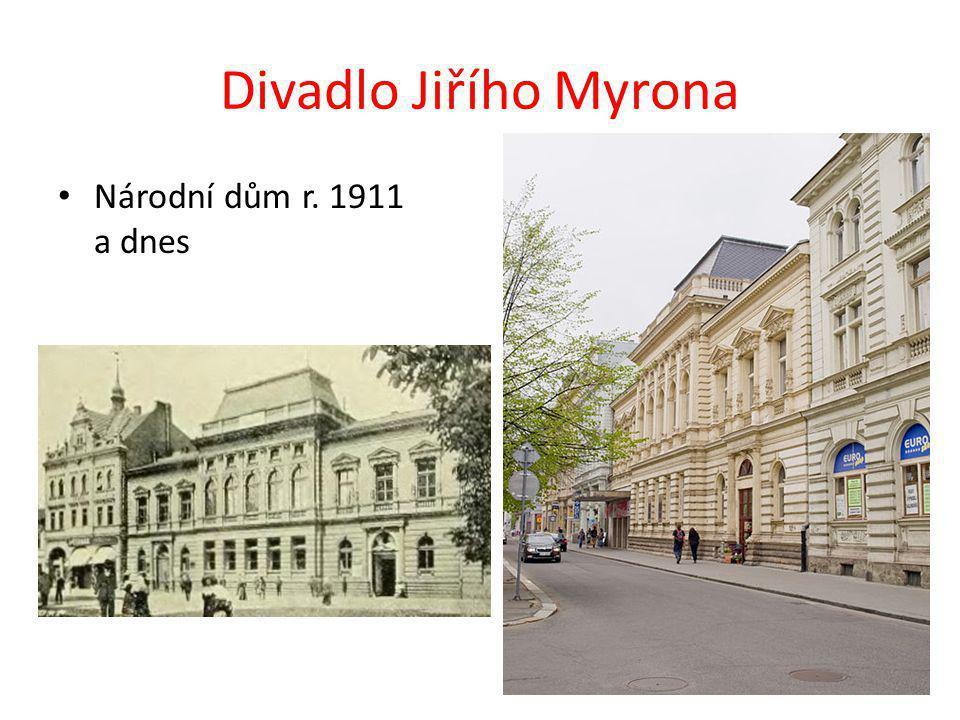 Divadlo Jiřího Myrona Národní dům r. 1911 a dnes