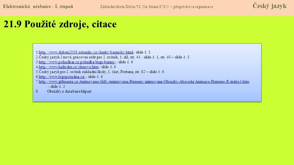 21.8 Test znalostí Správné odpovědi: 1.c 2.b 3.a 4.b Test na známku Elektronická učebnice - I. stupeň Základní škola Děčín VI, Na Stráni 879/2 – přísp