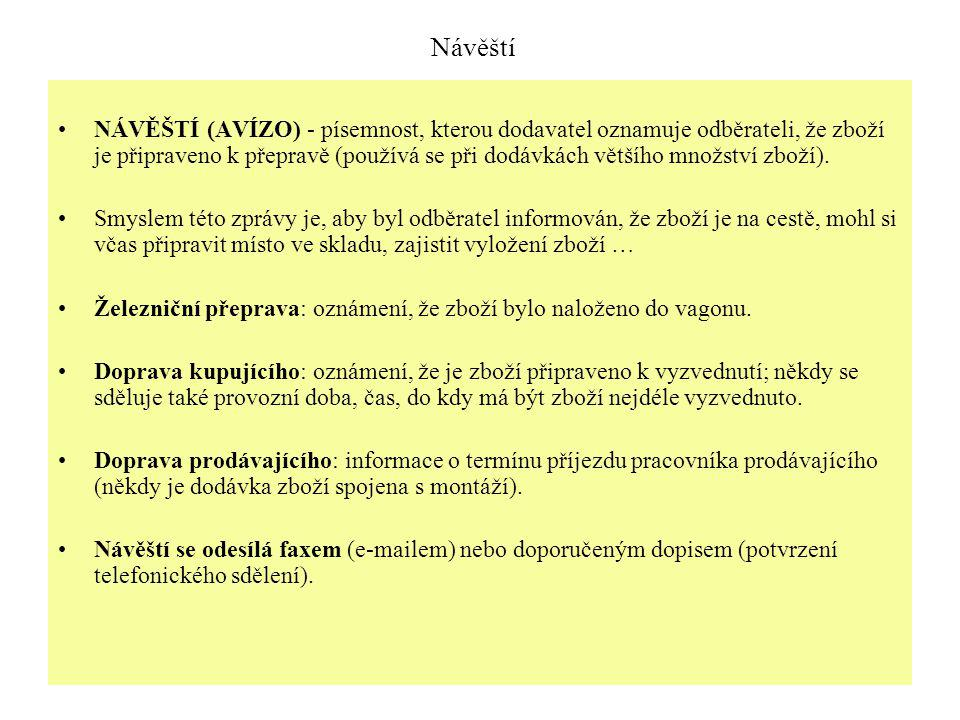 Návěští NÁVĚŠTÍ (AVÍZO) - písemnost, kterou dodavatel oznamuje odběrateli, že zboží je připraveno k přepravě (používá se při dodávkách většího množstv