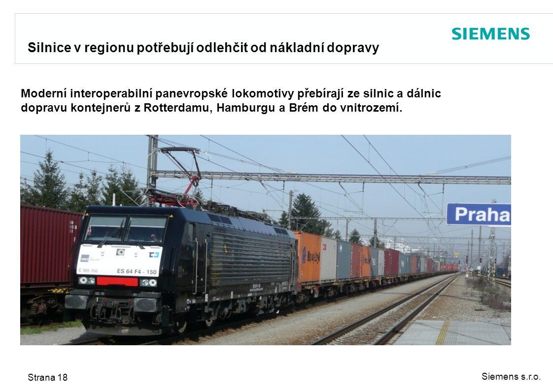Siemens s.r.o. Strana 18 Silnice v regionu potřebují odlehčit od nákladní dopravy Moderní interoperabilní panevropské lokomotivy přebírají ze silnic a