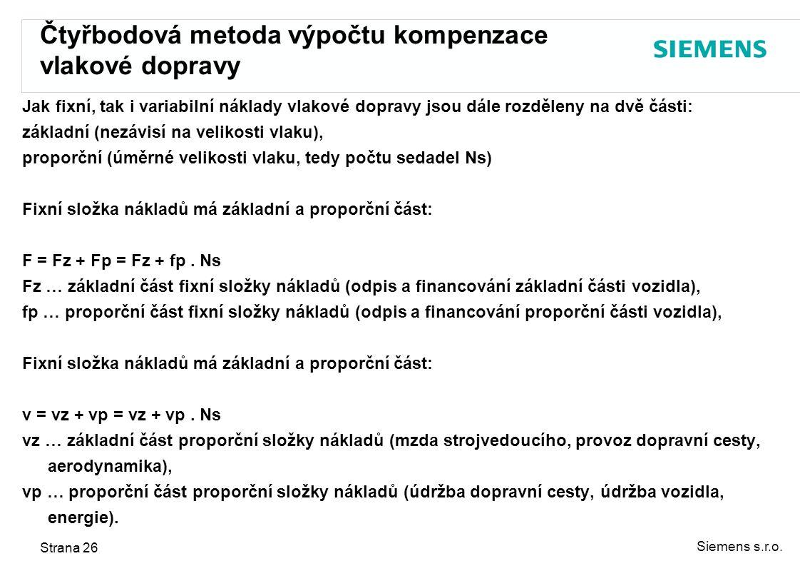 Siemens s.r.o. Strana 26 Čtyřbodová metoda výpočtu kompenzace vlakové dopravy Jak fixní, tak i variabilní náklady vlakové dopravy jsou dále rozděleny