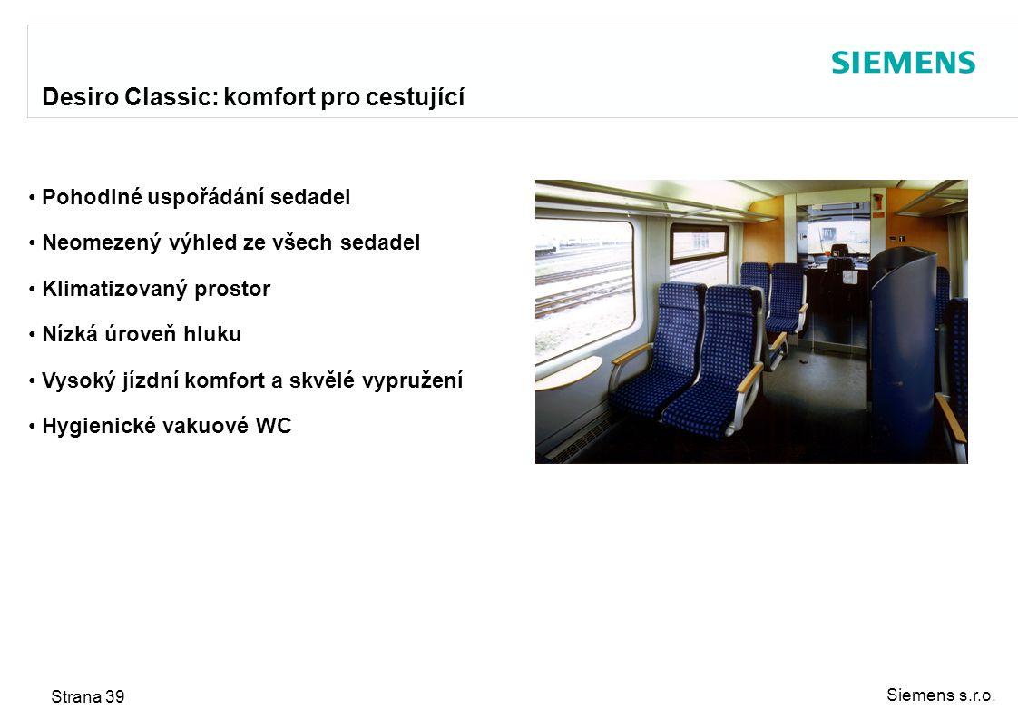 Siemens s.r.o. Strana 39 Desiro Classic: komfort pro cestující Pohodlné uspořádání sedadel Neomezený výhled ze všech sedadel Klimatizovaný prostor Níz