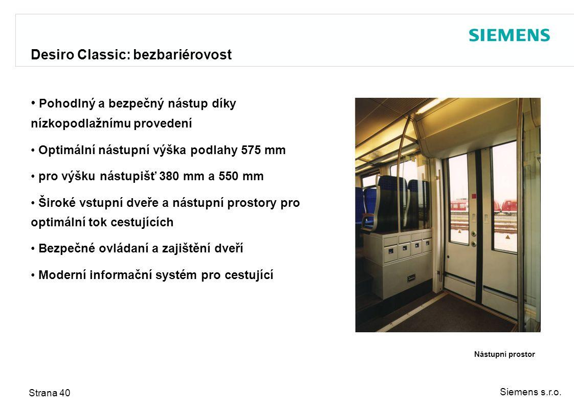 Siemens s.r.o. Strana 40 Desiro Classic: bezbariérovost Pohodlný a bezpečný nástup díky nízkopodlažnímu provedení Optimální nástupní výška podlahy 575