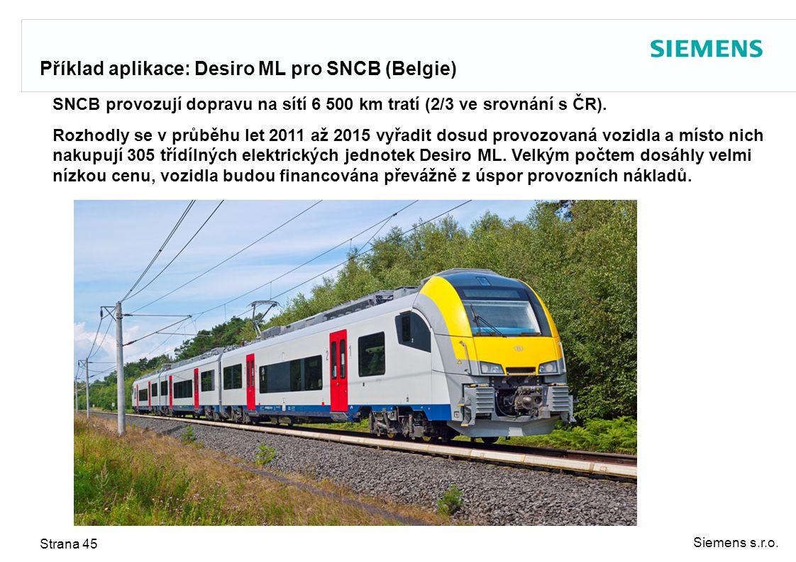 Siemens s.r.o. Strana 45 SNCB provozují dopravu na sítí 6 500 km tratí (2/3 ve srovnání s ČR). Rozhodly se v průběhu let 2011 až 2015 vyřadit dosud pr