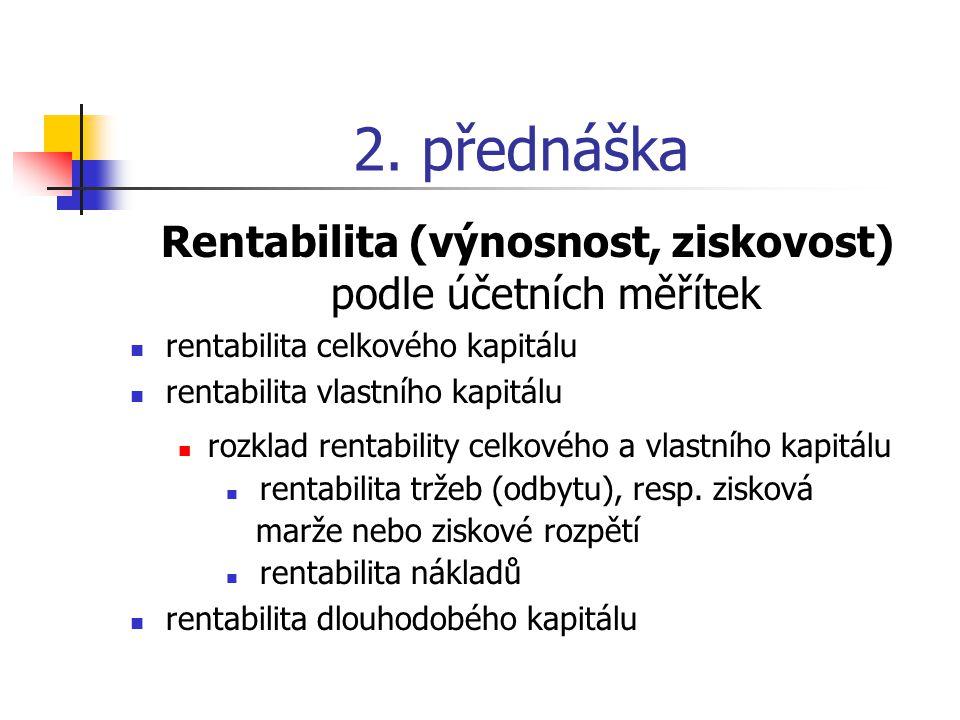 2. přednáška Rentabilita (výnosnost, ziskovost) podle účetních měřítek rentabilita celkového kapitálu rentabilita vlastního kapitálu rozklad rentabili