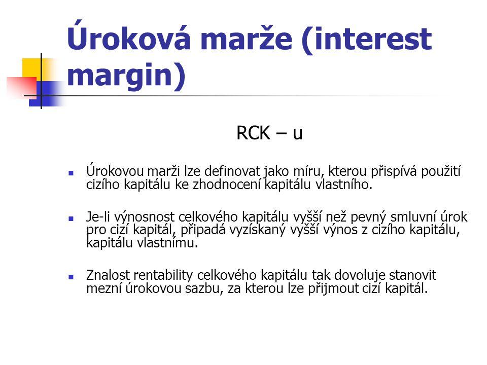 Úroková marže (interest margin) RCK – u Úrokovou marži lze definovat jako míru, kterou přispívá použití cizího kapitálu ke zhodnocení kapitálu vlastního.