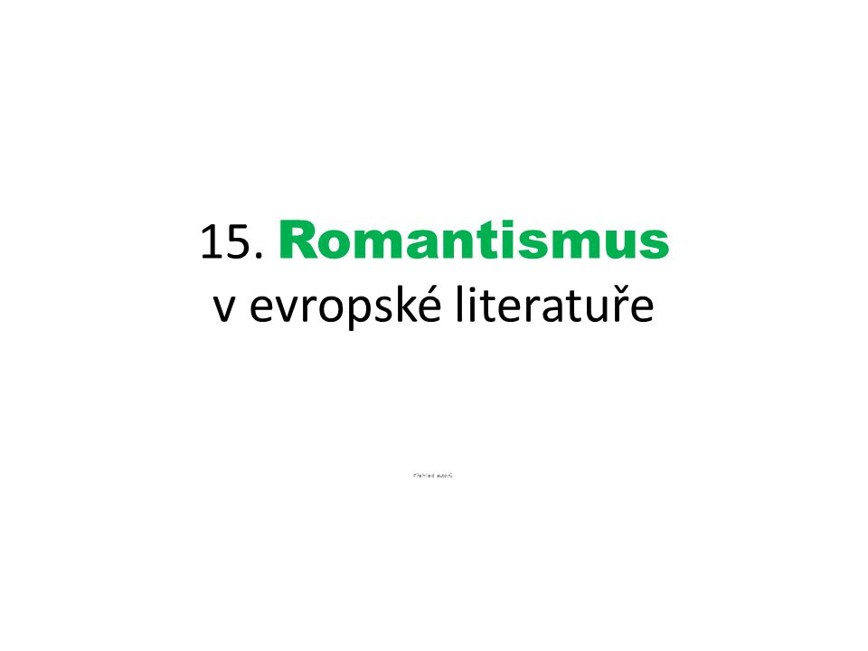 15. Romantismus v evropské literatuře Přehled autorů