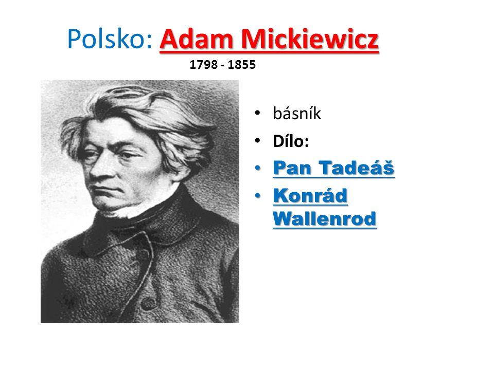 Adam Mickiewicz Polsko: Adam Mickiewicz 1798 - 1855 básník Dílo: Pan Tadeáš Pan Tadeáš Konrád Wallenrod Konrád Wallenrod
