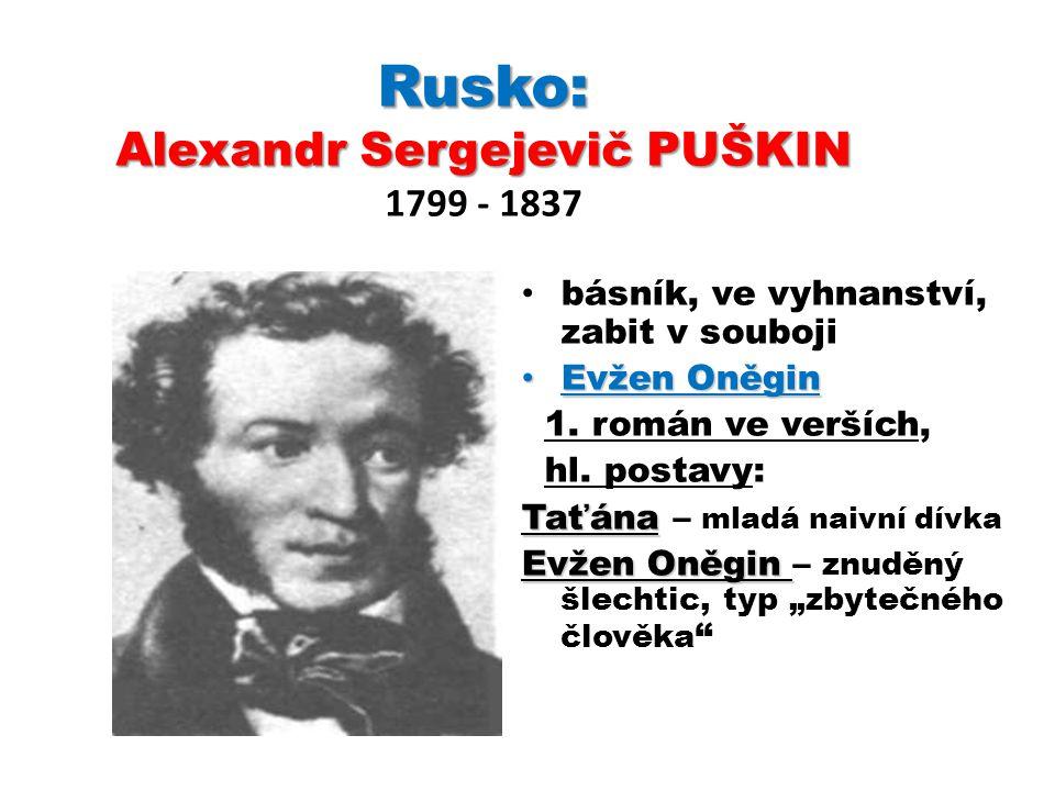 Rusko: Alexandr Sergejevič PUŠKIN Rusko: Alexandr Sergejevič PUŠKIN 1799 - 1837 básník, ve vyhnanství, zabit v souboji Evžen Oněgin Evžen Oněgin 1. ro