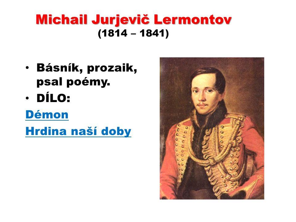 Michail Jurjevič Lermontov Michail Jurjevič Lermontov (1814 – 1841) Básník, prozaik, psal poémy. DÍLO: Démon Hrdina naší doby