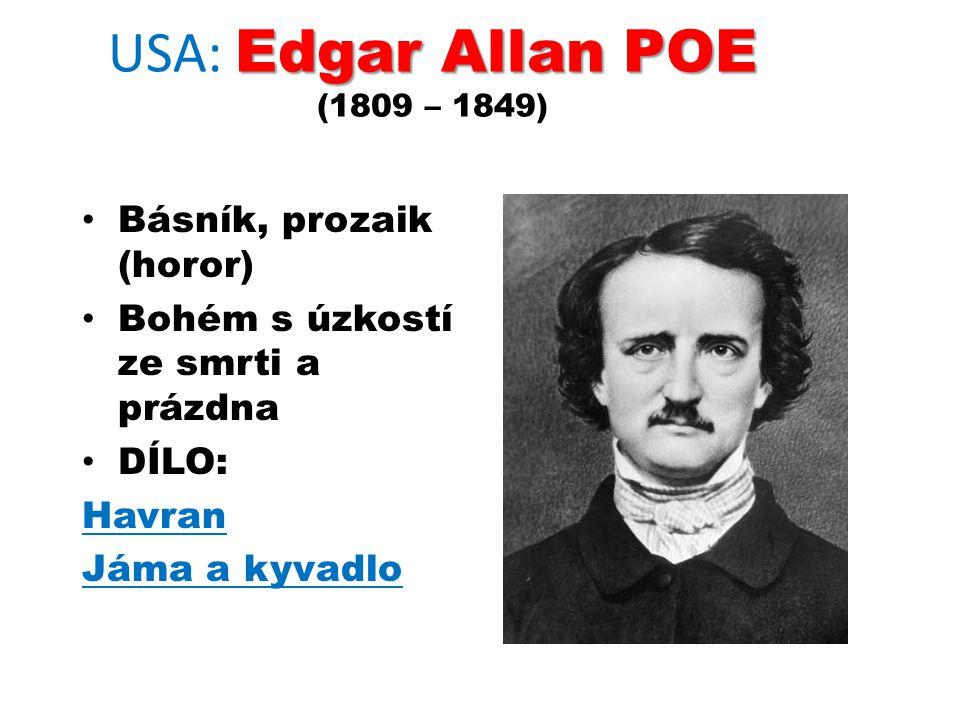 Edgar Allan POE USA: Edgar Allan POE (1809 – 1849) Básník, prozaik (horor) Bohém s úzkostí ze smrti a prázdna DÍLO: Havran Jáma a kyvadlo