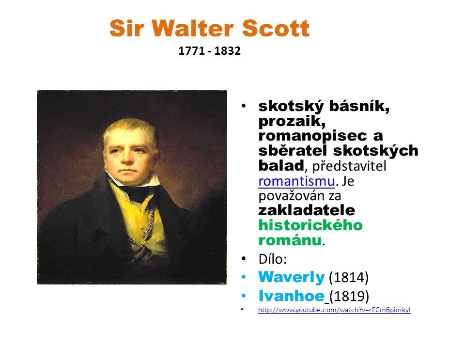 Sir Walter Scott 1771 - 1832 skotský básník, prozaik, romanopisec a sběratel skotských balad, představitel romantismu. Je považován za zakladatele his
