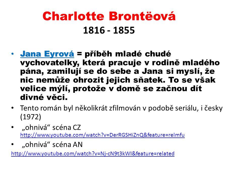 Charlotte Brontëová 1816 - 1855 Jana Eyrová Jana Eyrová = příběh mladé chudé vychovatelky, která pracuje v rodině mladého pána, zamilují se do sebe a