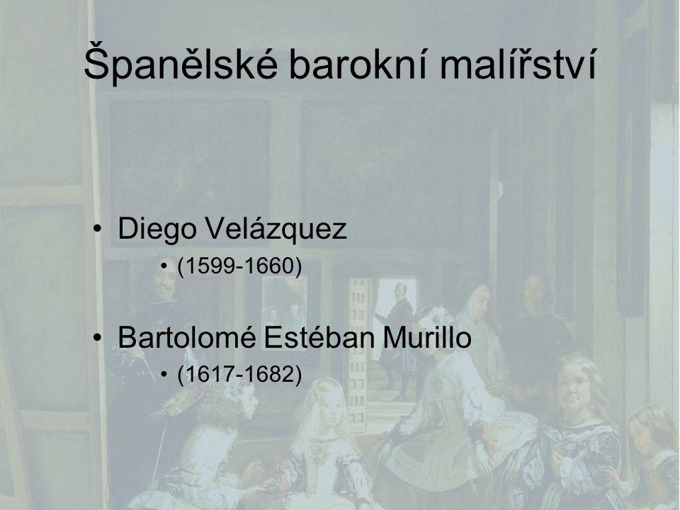Španělské barokní malířství Diego Velázquez (1599-1660) Bartolomé Estéban Murillo (1617-1682)
