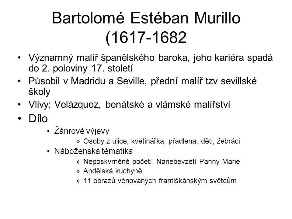 Bartolomé Estéban Murillo (1617-1682 Významný malíř španělského baroka, jeho kariéra spadá do 2. poloviny 17. století Působil v Madridu a Seville, pře