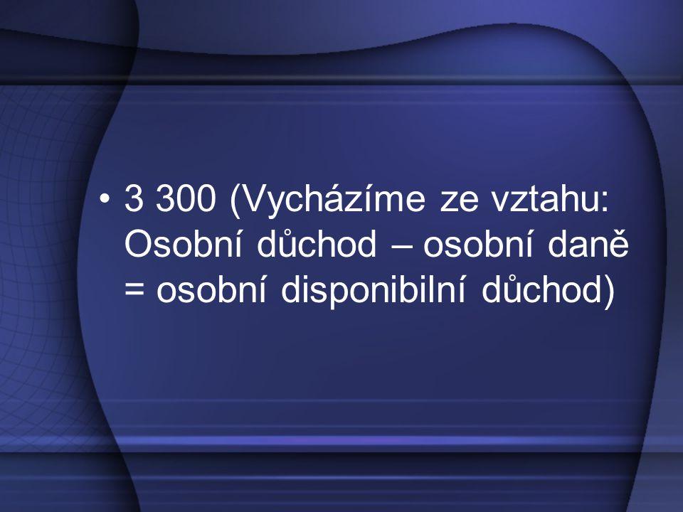 3 300 (Vycházíme ze vztahu: Osobní důchod – osobní daně = osobní disponibilní důchod)