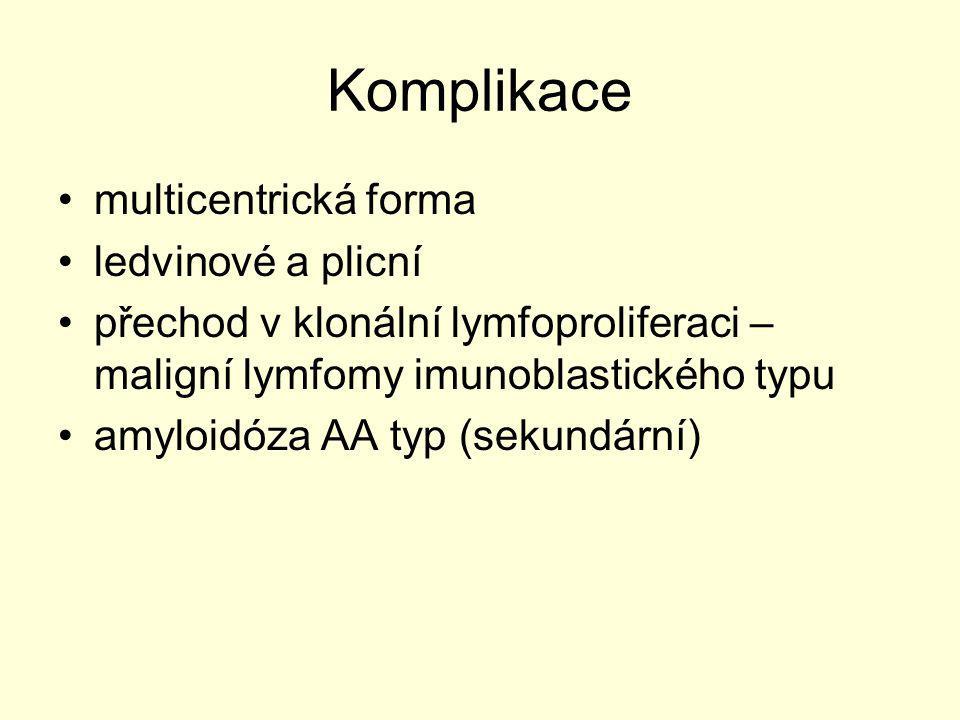 Komplikace multicentrická forma ledvinové a plicní přechod v klonální lymfoproliferaci – maligní lymfomy imunoblastického typu amyloidóza AA typ (seku