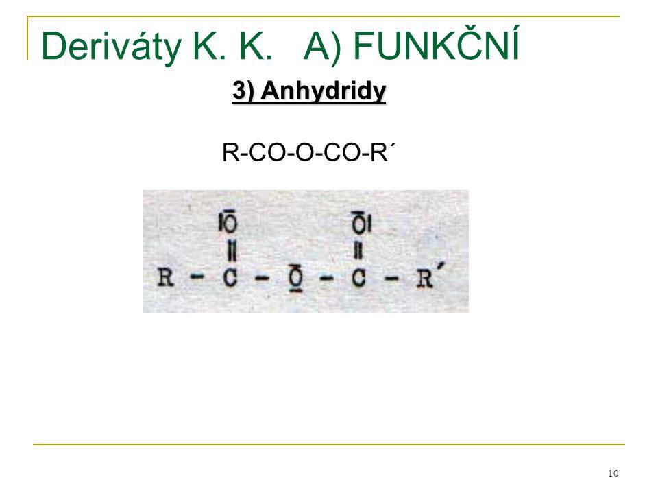 10 Deriváty K. K.A) FUNKČNÍ 3) Anhydridy R-CO-O-CO-R´
