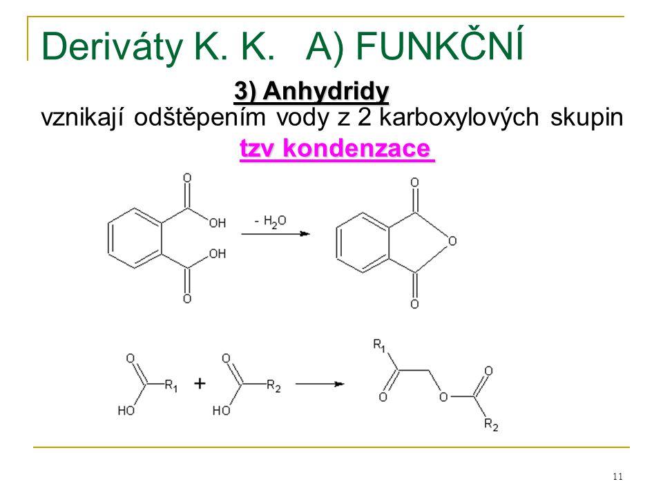 11 Deriváty K. K.A) FUNKČNÍ 3) Anhydridy vznikají odštěpením vody z 2 karboxylových skupin tzv kondenzace