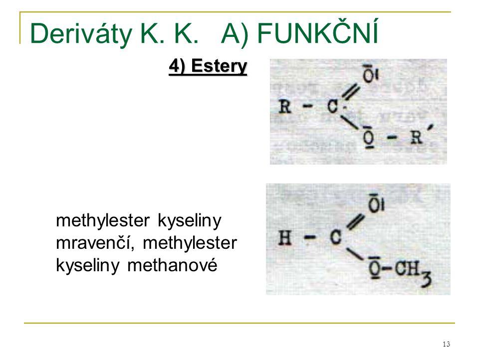 13 Deriváty K. K.A) FUNKČNÍ 4) Estery methylester kyseliny mravenčí, methylester kyseliny methanové
