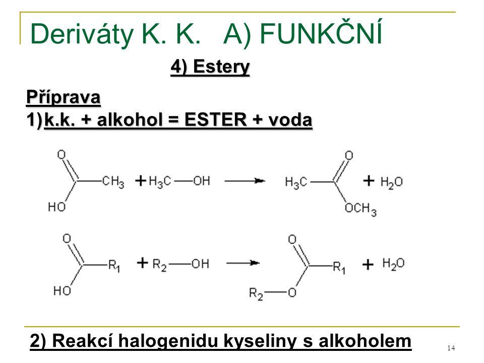 14 Deriváty K. K.A) FUNKČNÍ 4) Estery Příprava 1)k.k. + alkohol = ESTER + voda 2) Reakcí halogenidu kyseliny s alkoholem