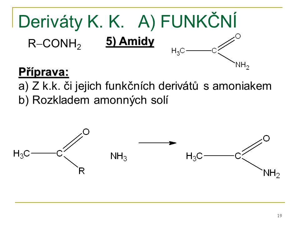 19 Deriváty K. K.A) FUNKČNÍ 5) Amidy Příprava: a) Z k.k. či jejich funkčních derivátů s amoniakem b) Rozkladem amonných solí R  CONH 2