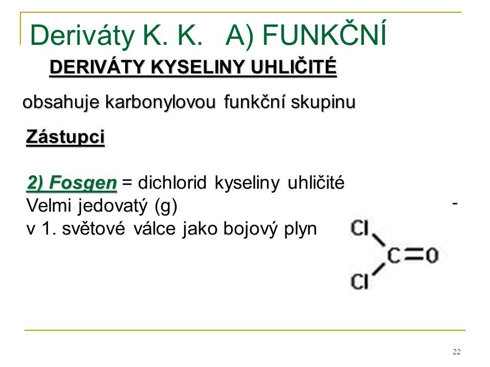 22 Deriváty K. K.A) FUNKČNÍ DERIVÁTY KYSELINY UHLIČITÉ obsahuje karbonylovou funkční skupinu Zástupci 2) Fosgen 2) Fosgen = dichlorid kyseliny uhličit