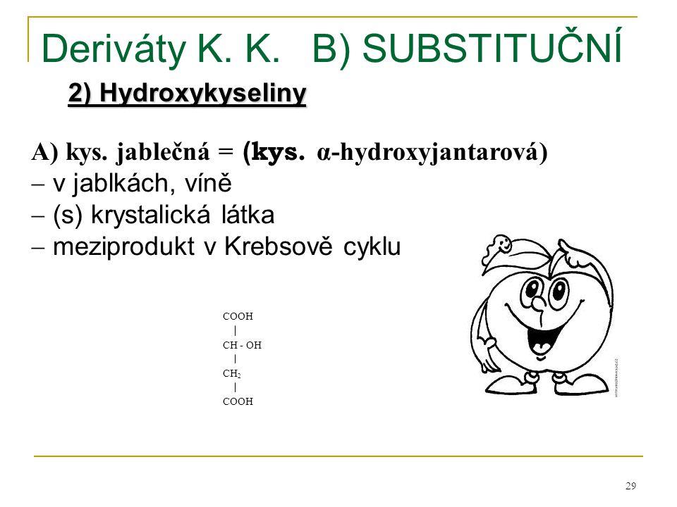 29 Deriváty K. K.B) SUBSTITUČNÍ 2) Hydroxykyseliny A) kys. jablečná = ( kys. α-hydroxyjantarová)  v jablkách, víně  (s) krystalická látka  meziprod