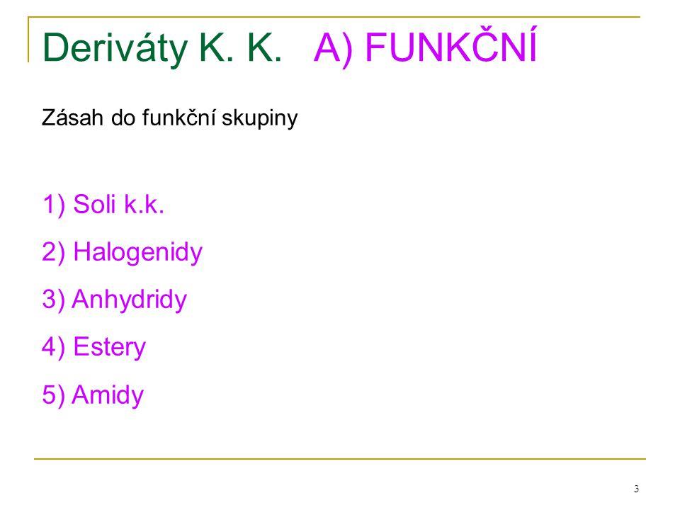 3 Deriváty K. K.A) FUNKČNÍ Zásah do funkční skupiny 1) Soli k.k. 2) Halogenidy 3) Anhydridy 4) Estery 5) Amidy