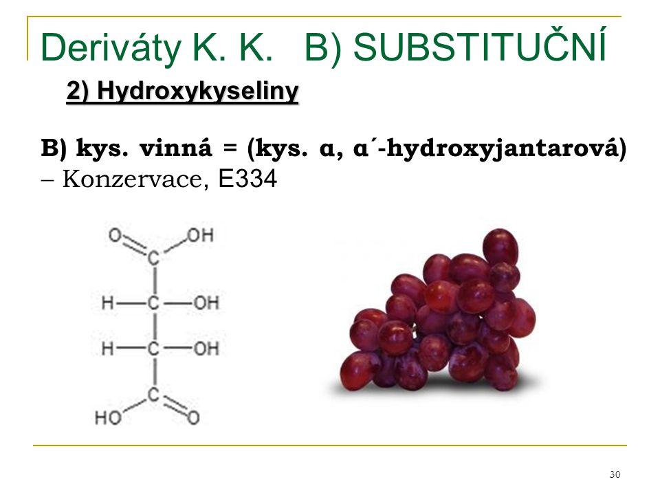 30 Deriváty K. K.B) SUBSTITUČNÍ 2) Hydroxykyseliny B) kys. vinná = ( kys. α, α´-hydroxyjantarová )  Konzervace, E334