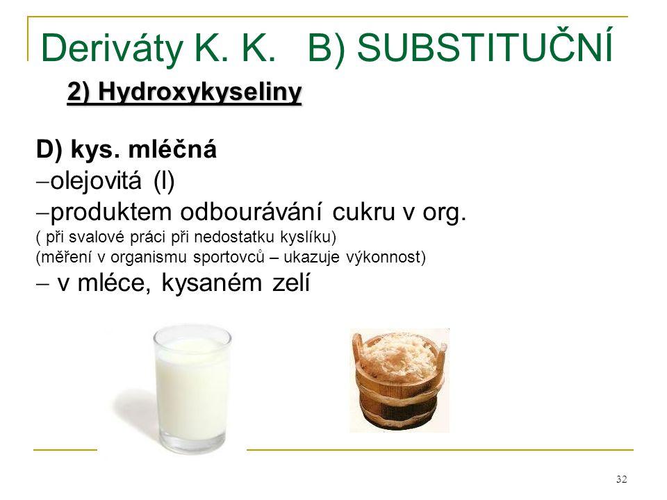 32 Deriváty K. K.B) SUBSTITUČNÍ 2) Hydroxykyseliny D) kys. mléčná  olejovitá (l)  produktem odbourávání cukru v org. ( při svalové práci při nedosta