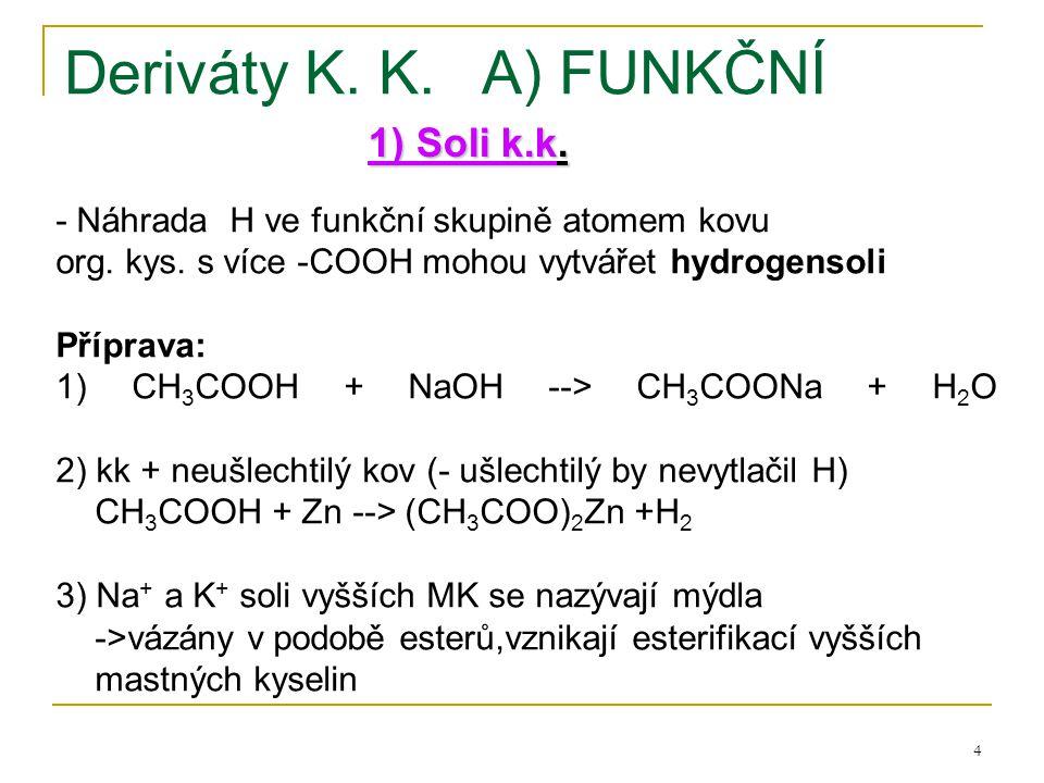 4 Deriváty K. K.A) FUNKČNÍ 1) Soli k.k. - Náhrada H ve funkční skupině atomem kovu org. kys. s více -COOH mohou vytvářet hydrogensoli Příprava: 1) CH