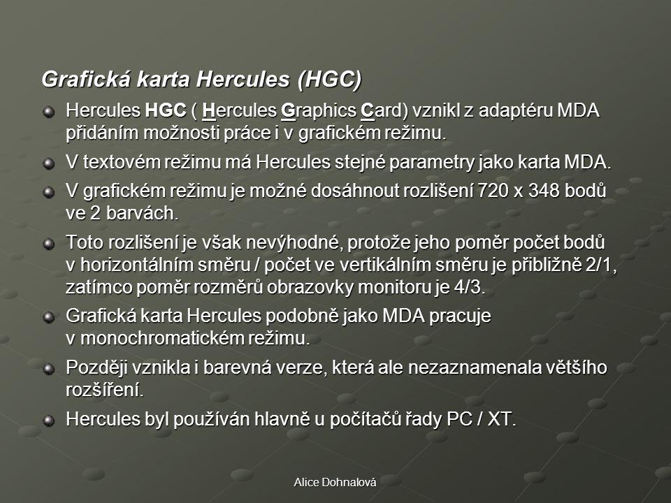 Alice Dohnalová Grafická karta Hercules (HGC) Hercules HGC ( Hercules Graphics Card) vznikl z adaptéru MDA přidáním možnosti práce i v grafickém režim
