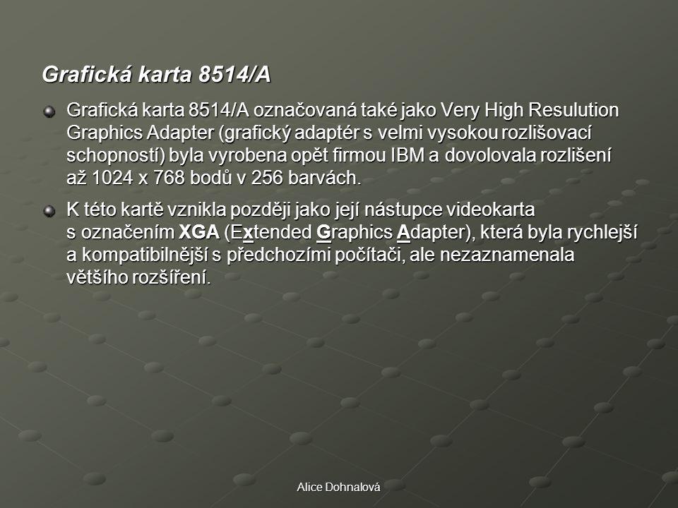 Alice Dohnalová Grafická karta 8514/A Grafická karta 8514/A označovaná také jako Very High Resulution Graphics Adapter (grafický adaptér s velmi vysok