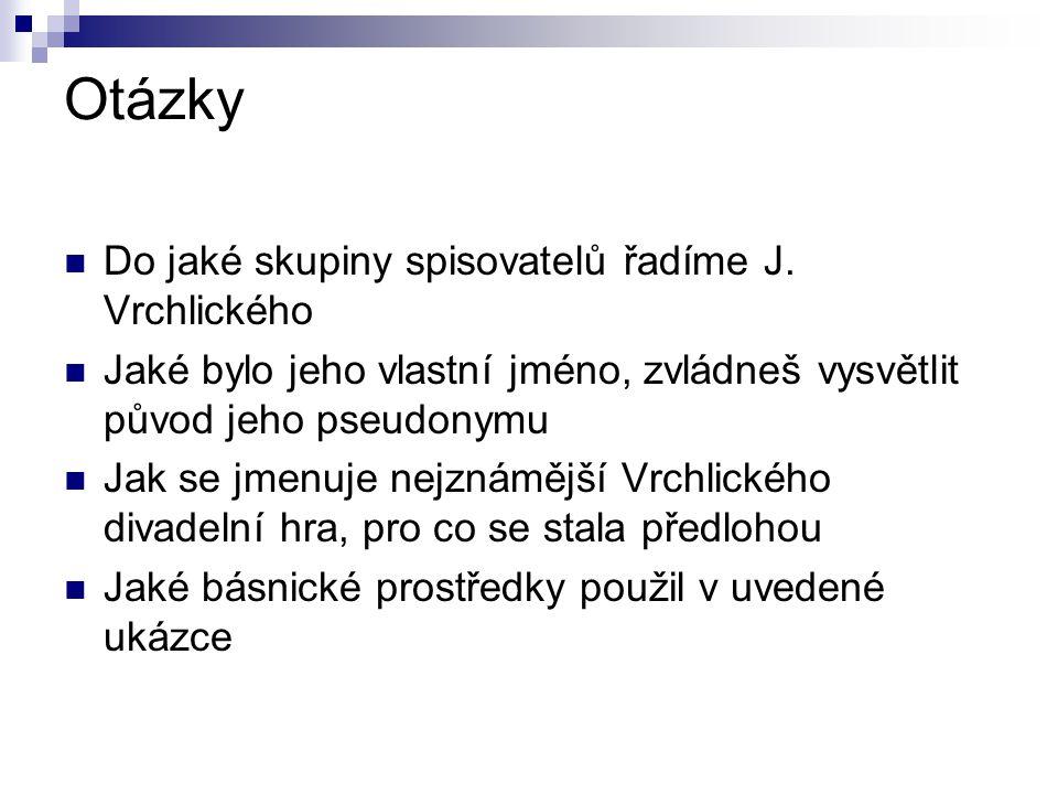 Zdroj http://cs.wikipedia.org/wiki/Jaroslav_Vrchli ck%C3%BD http://cs.wikipedia.org/wiki/Jaroslav_Vrchli ck%C3%BD http://www.rozhlas.cz/vltava/literatura/_zpr ava/786835 http://www.rozhlas.cz/vltava/literatura/_zpr ava/786835