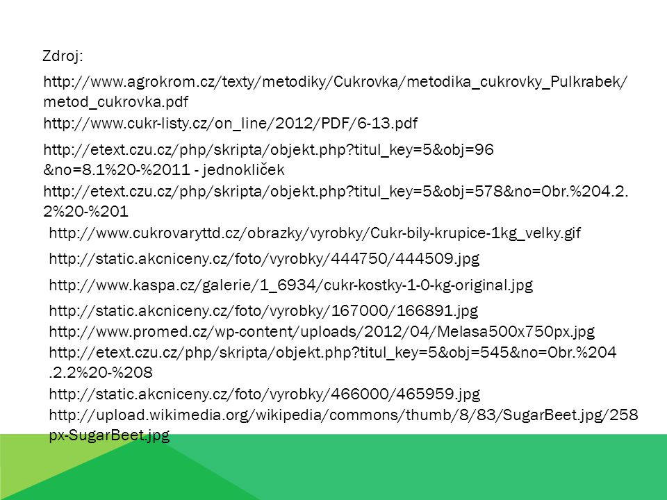 Zdroj: http://www.agrokrom.cz/texty/metodiky/Cukrovka/metodika_cukrovky_Pulkrabek/ metod_cukrovka.pdf http://www.cukr-listy.cz/on_line/2012/PDF/6-13.p