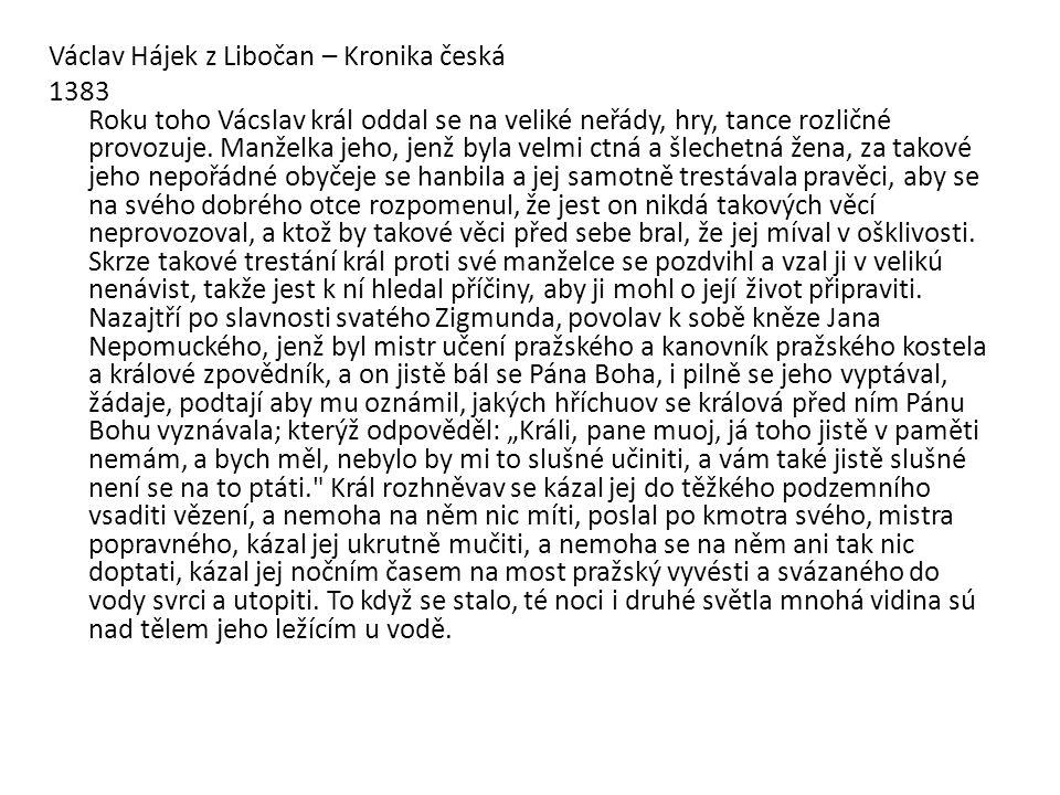 Václav Hájek z Libočan – Kronika česká 1383 Roku toho Vácslav král oddal se na veliké neřády, hry, tance rozličné provozuje. Manželka jeho, jenž byla