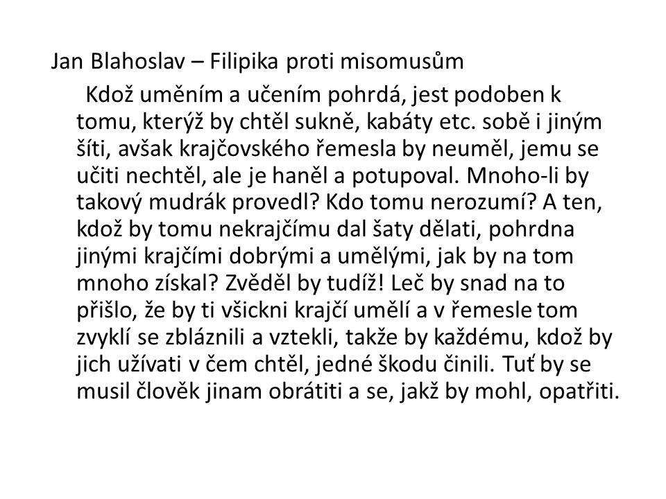 Jan Blahoslav – Filipika proti misomusům Kdož uměním a učením pohrdá, jest podoben k tomu, kterýž by chtěl sukně, kabáty etc. sobě i jiným šíti, avšak