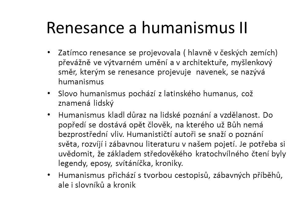 Renesance a humanismus II Zatímco renesance se projevovala ( hlavně v českých zemích) převážně ve výtvarném umění a v architektuře, myšlenkový směr, k