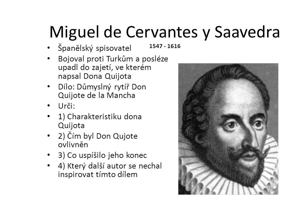 Miguel de Cervantes y Saavedra 1547 - 1616 Španělský spisovatel Bojoval proti Turkům a posléze upadl do zajetí, ve kterém napsal Dona Quijota Dílo: Dů
