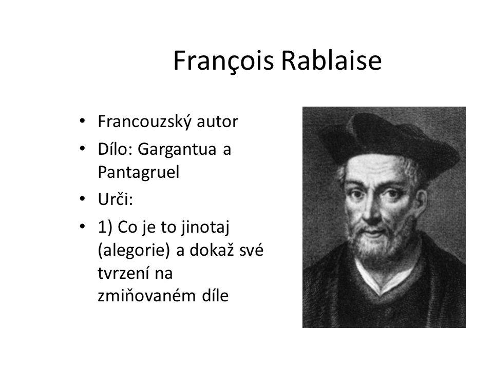 François Rablaise Francouzský autor Dílo: Gargantua a Pantagruel Urči: 1) Co je to jinotaj (alegorie) a dokaž své tvrzení na zmiňovaném díle