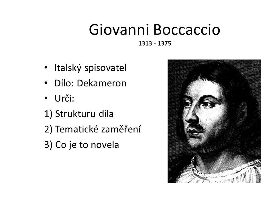 Giovanni Boccaccio 1313 - 1375 Italský spisovatel Dílo: Dekameron Urči: 1) Strukturu díla 2) Tematické zaměření 3) Co je to novela