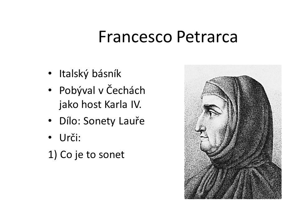 Francesco Petrarca Italský básník Pobýval v Čechách jako host Karla IV. Dílo: Sonety Lauře Urči: 1) Co je to sonet