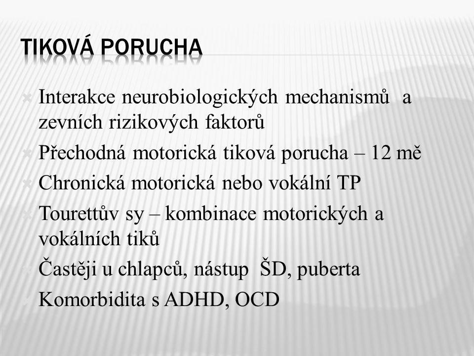  Interakce neurobiologických mechanismů a zevních rizikových faktorů  Přechodná motorická tiková porucha – 12 mě  Chronická motorická nebo vokální