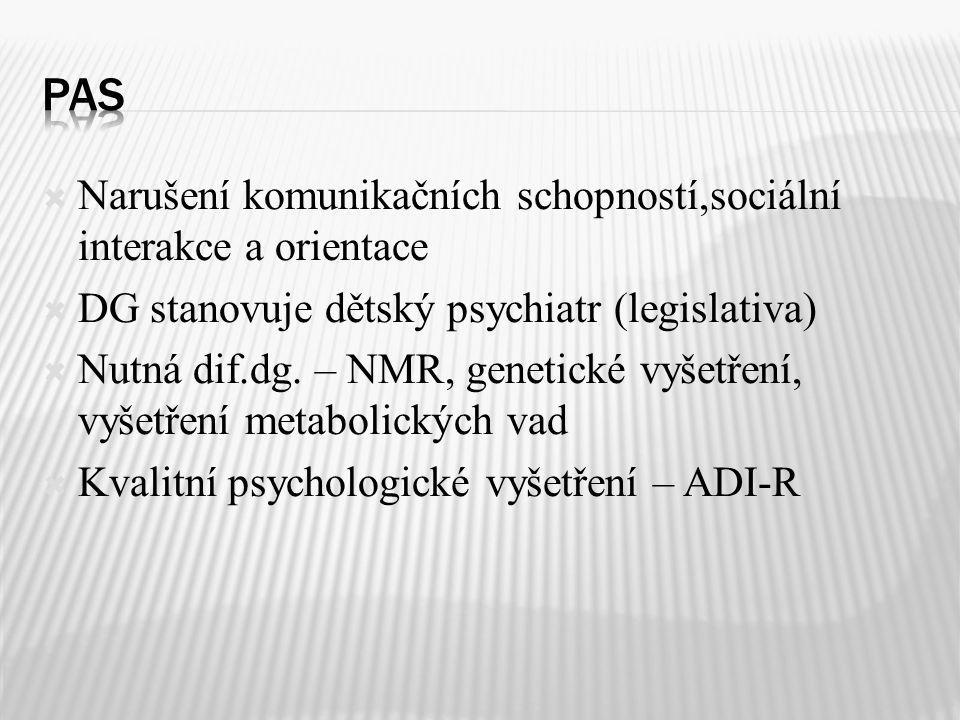 Narušení komunikačních schopností,sociální interakce a orientace  DG stanovuje dětský psychiatr (legislativa)  Nutná dif.dg. – NMR, genetické vyše