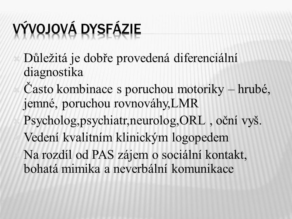  Důležitá je dobře provedená diferenciální diagnostika  Často kombinace s poruchou motoriky – hrubé, jemné, poruchou rovnováhy,LMR  Psycholog,psych